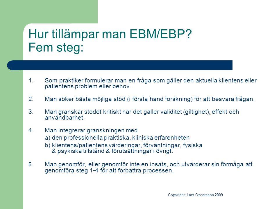 Hur tillämpar man EBM/EBP? Fem steg: 1.Som praktiker formulerar man en fråga som gäller den aktuella klientens eller patientens problem eller behov. 2