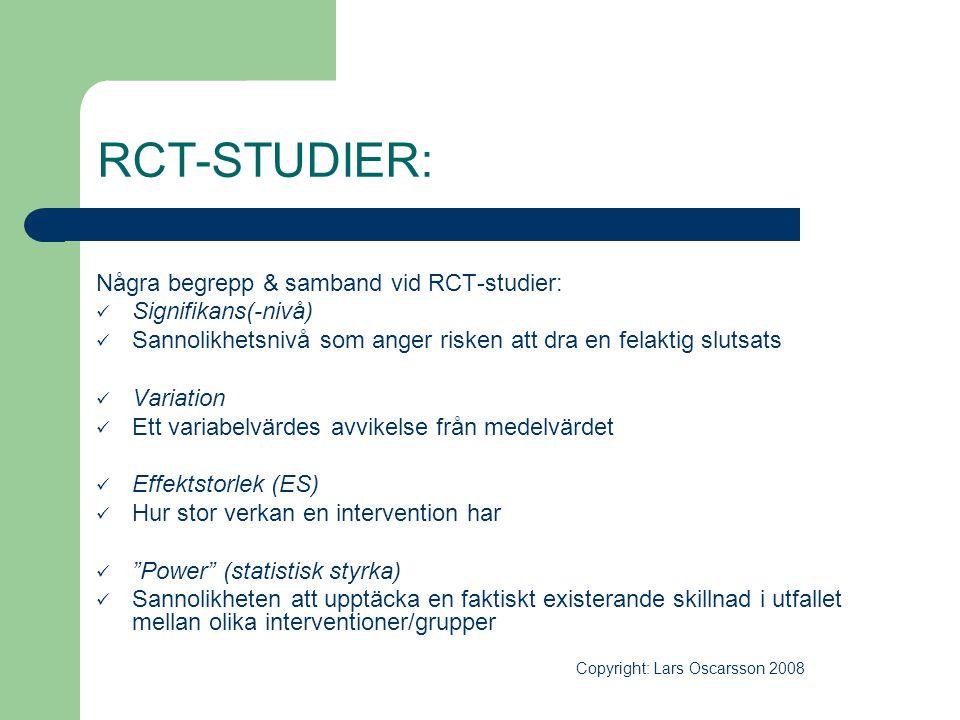 RCT-STUDIER: Några begrepp & samband vid RCT-studier:  Signifikans(-nivå)  Sannolikhetsnivå som anger risken att dra en felaktig slutsats  Variatio