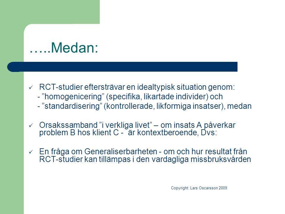 """…..Medan:  RCT-studier eftersträvar en idealtypisk situation genom: - """"homogenicering"""" (specifika, likartade individer) och - """"standardisering"""" (kont"""