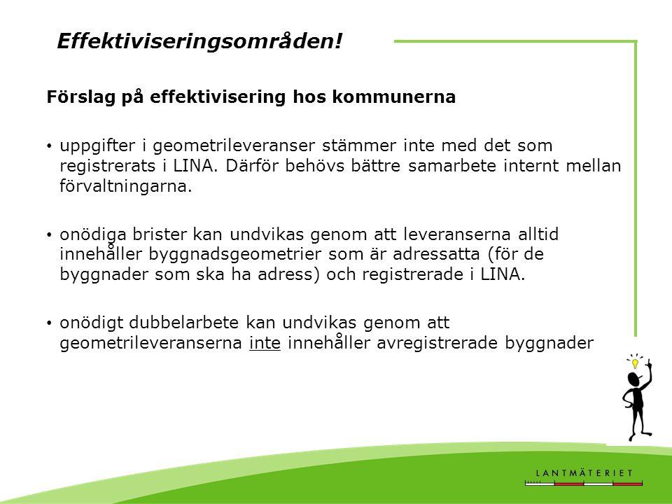 Effektiviseringsområden! Förslag på effektivisering hos kommunerna • uppgifter i geometrileveranser stämmer inte med det som registrerats i LINA. Därf