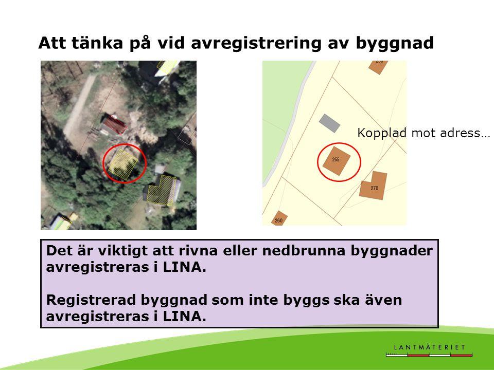 Att tänka på vid avregistrering av byggnad Det är viktigt att rivna eller nedbrunna byggnader avregistreras i LINA.