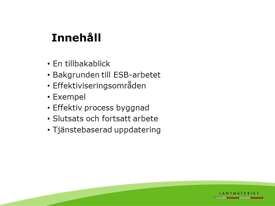 Ny byggnad registreras hos kommunen LINA Schablon Attribut Ändamål Planerad/ gällande Ny byggnad Lantmäteriets grunddata- lager