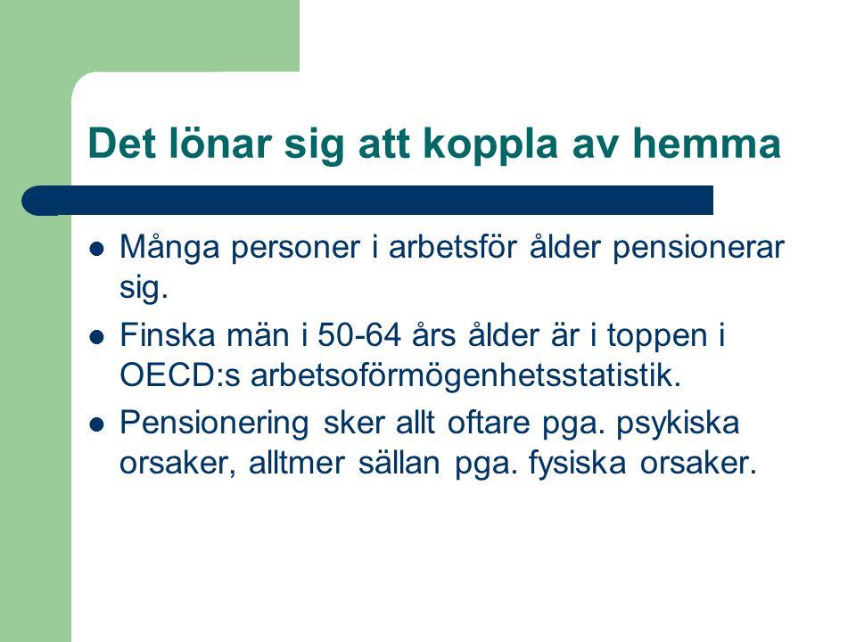 Det lönar sig att koppla av hemma  Många personer i arbetsför ålder pensionerar sig.  Finska män i 50-64 års ålder är i toppen i OECD:s arbetsoförmö