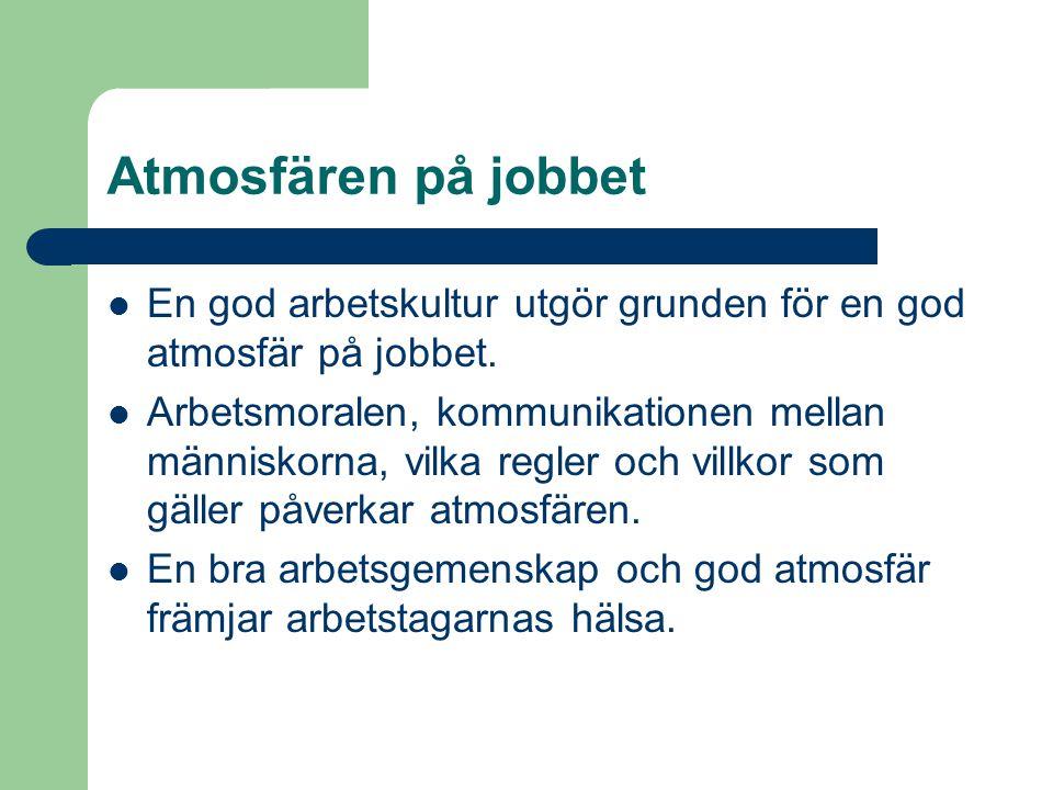 Atmosfären på jobbet  En god arbetskultur utgör grunden för en god atmosfär på jobbet.  Arbetsmoralen, kommunikationen mellan människorna, vilka reg