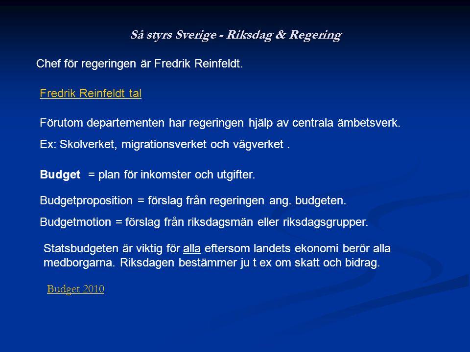 Så styrs Sverige - Riksdag & Regering Förutom departementen har regeringen hjälp av centrala ämbetsverk. Ex: Skolverket, migrationsverket och vägverke