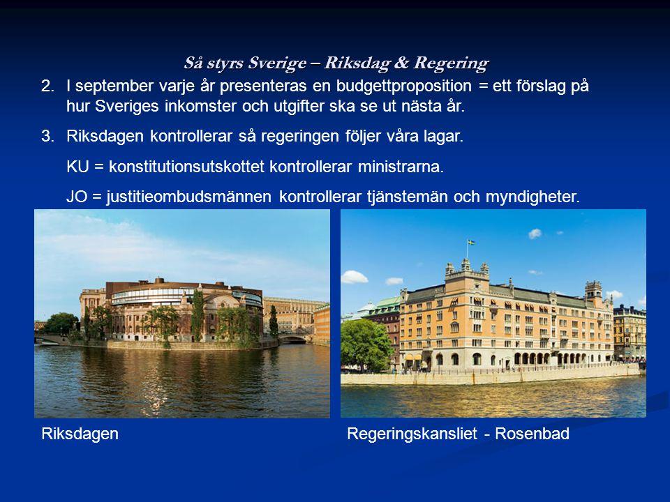 Så styrs Sverige – Riksdag & Regering 2.I september varje år presenteras en budgettproposition = ett förslag på hur Sveriges inkomster och utgifter sk