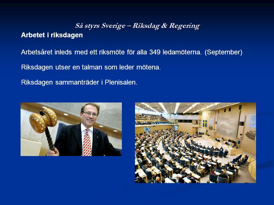 Så styrs Sverige – Riksdag & Regering Arbetet i riksdagen Arbetsåret inleds med ett riksmöte för alla 349 ledamöterna. (September) Riksdagen utser en