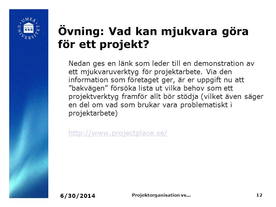 Övning: Vad kan mjukvara göra för ett projekt? 6/30/2014 12Projektorganisation vs... Nedan ges en länk som leder till en demonstration av ett mjukvaru