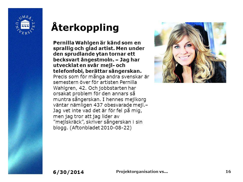 Återkoppling 6/30/2014 16Projektorganisation vs... Pernilla Wahlgen är känd som en sprallig och glad artist. Men under den sprudlande ytan tornar ett