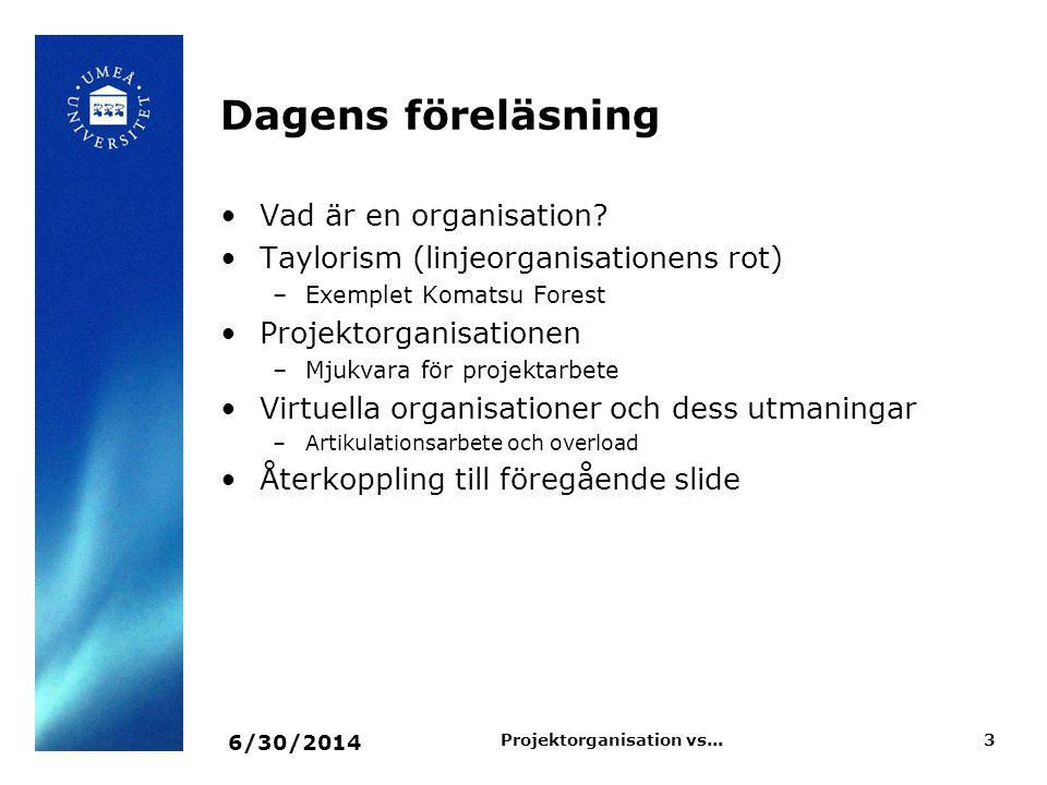 6/30/2014 Projektorganisation vs...3 Dagens föreläsning •Vad är en organisation? •Taylorism (linjeorganisationens rot) –Exemplet Komatsu Forest •Proje