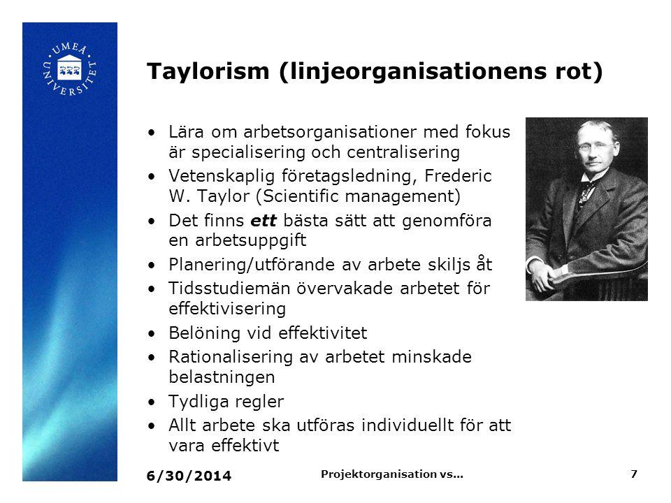 Taylorism (linjeorganisationens rot) •Lära om arbetsorganisationer med fokus är specialisering och centralisering •Vetenskaplig företagsledning, Frede