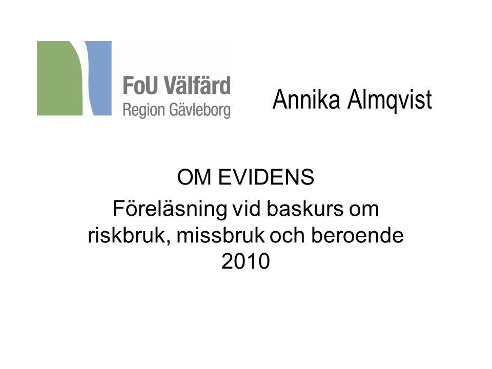 Annika Almqvist OM EVIDENS Föreläsning vid baskurs om riskbruk, missbruk och beroende 2010