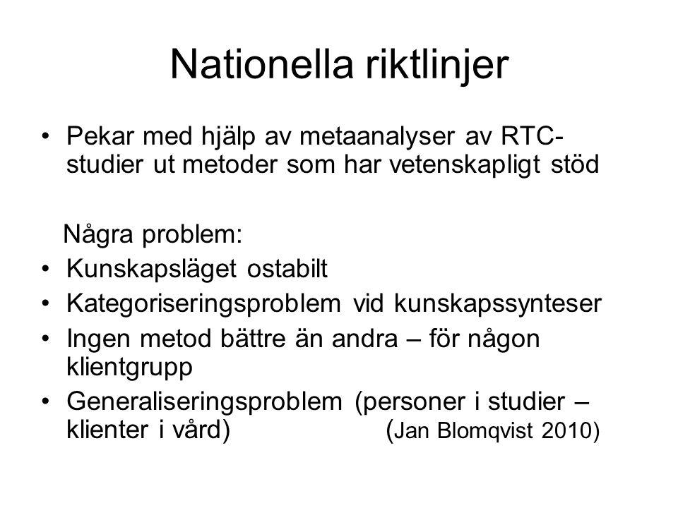 Nationella riktlinjer •Pekar med hjälp av metaanalyser av RTC- studier ut metoder som har vetenskapligt stöd Några problem: •Kunskapsläget ostabilt •K