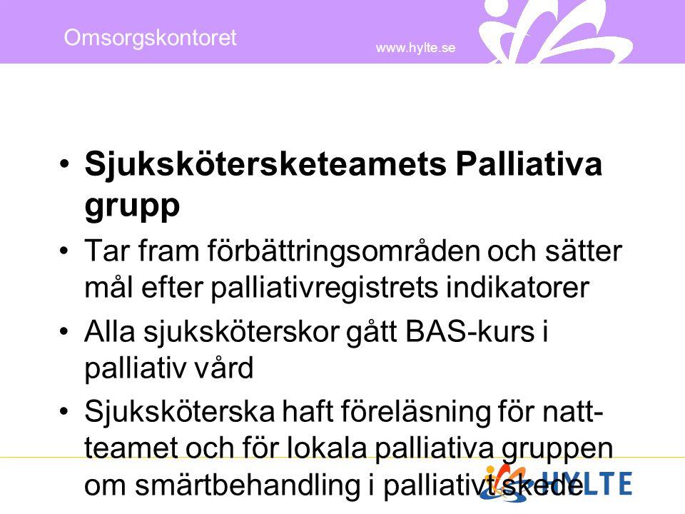 www.hylte.se Omsorgskontoret •Sjukskötersketeamets Palliativa grupp •Tar fram förbättringsområden och sätter mål efter palliativregistrets indikatorer