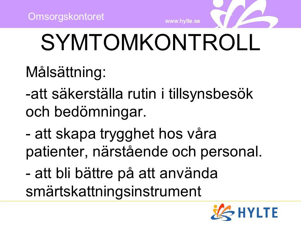 www.hylte.se Omsorgskontoret SYMTOMKONTROLL Målsättning: -att säkerställa rutin i tillsynsbesök och bedömningar. - att skapa trygghet hos våra patient