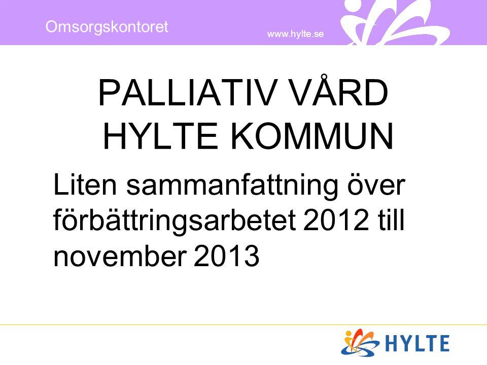www.hylte.se Omsorgskontoret Lite kort om Hylte •123 platser i särskilt boende •10 korttidsplatser •Ca 150 patienter i ordinärt boende •Totalt 19 anställda sjuksköterskor som arbetar dag/kväll/natt