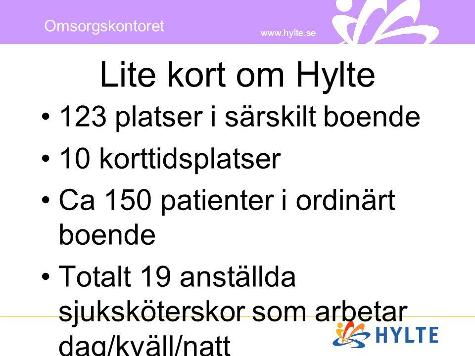 www.hylte.se Omsorgskontoret Lite kort om Hylte •123 platser i särskilt boende •10 korttidsplatser •Ca 150 patienter i ordinärt boende •Totalt 19 anst
