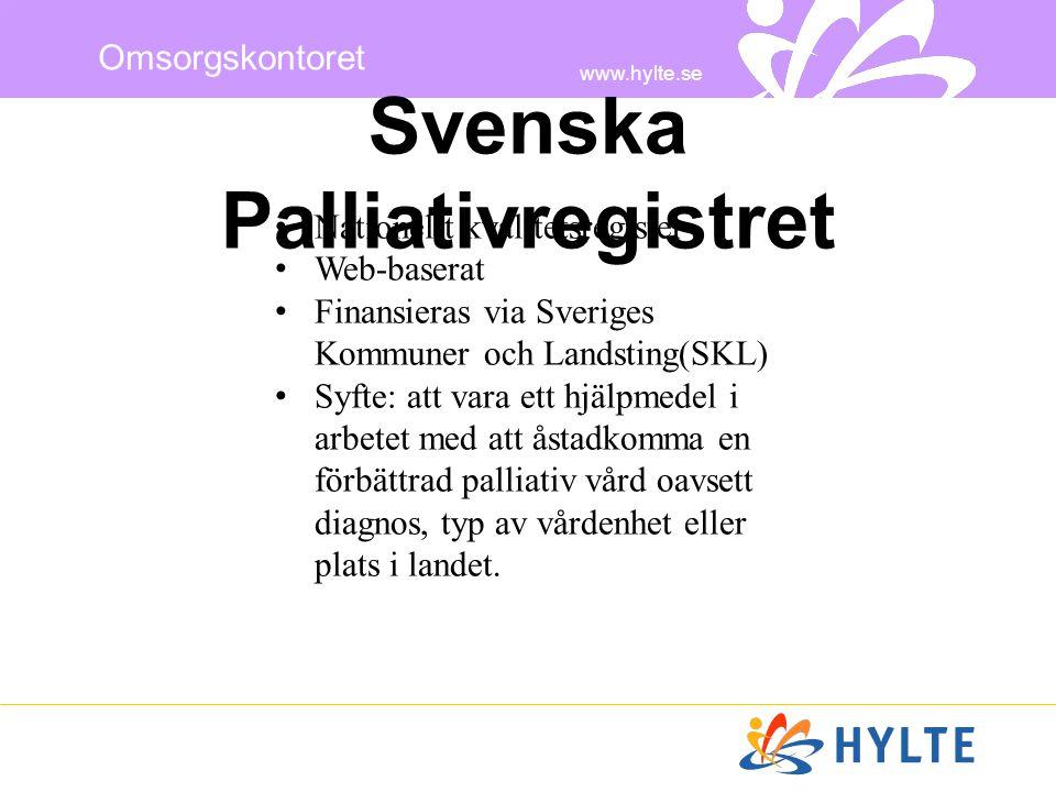 www.hylte.se Omsorgskontoret Svenska Palliativregistret • Nationellt kvalitetsregister • Web-baserat • Finansieras via Sveriges Kommuner och Landsting