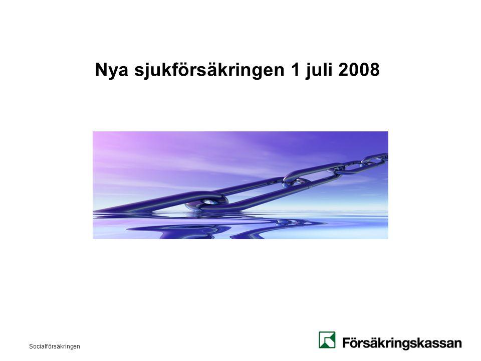 Socialförsäkringen Nya sjukförsäkringen 1 juli 2008