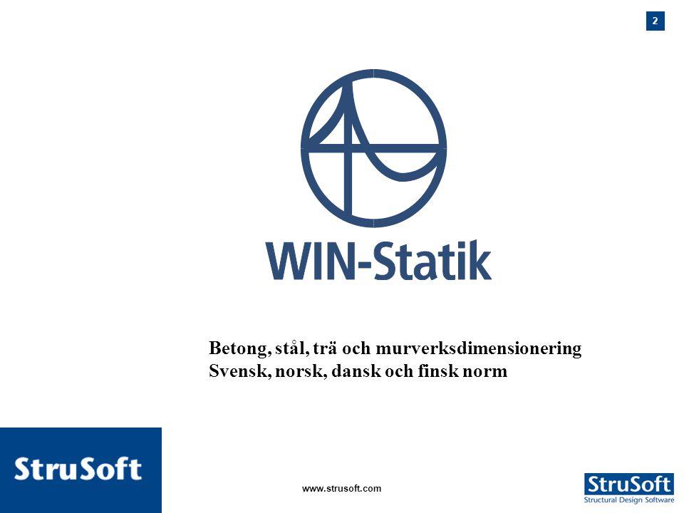 2 januari 2006www.strusoft.com Betong, stål, trä och murverksdimensionering Svensk, norsk, dansk och finsk norm