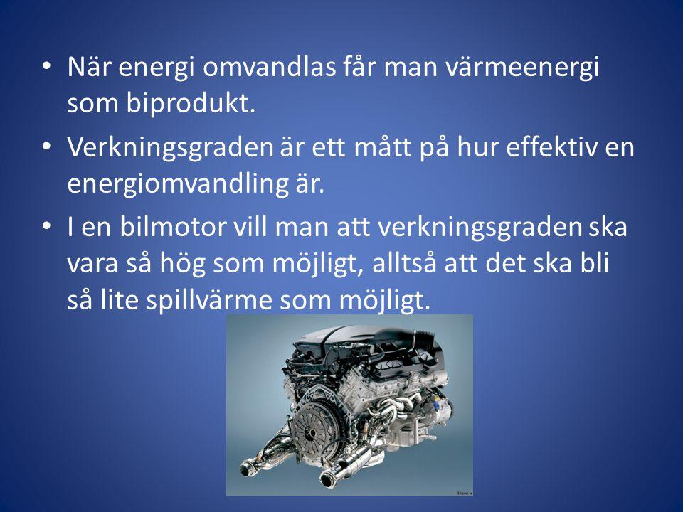 • När energi omvandlas får man värmeenergi som biprodukt.