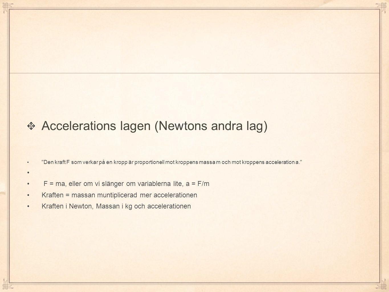 Accelerations lagen (Newtons andra lag) •