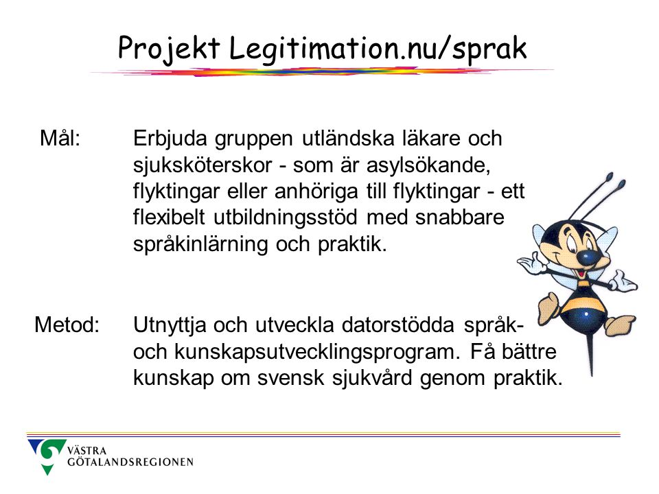 Projekt Legitimation.nu/sprak Mål:Erbjuda gruppen utländska läkare och sjuksköterskor - som är asylsökande, flyktingar eller anhöriga till flyktingar - ett flexibelt utbildningsstöd med snabbare språkinlärning och praktik.