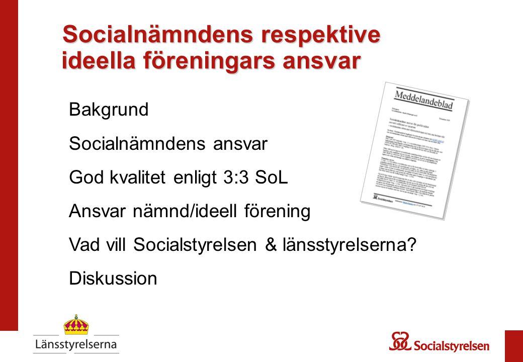 Bakgrund Socialnämndens ansvar God kvalitet enligt 3:3 SoL Ansvar nämnd/ideell förening Vad vill Socialstyrelsen & länsstyrelserna.