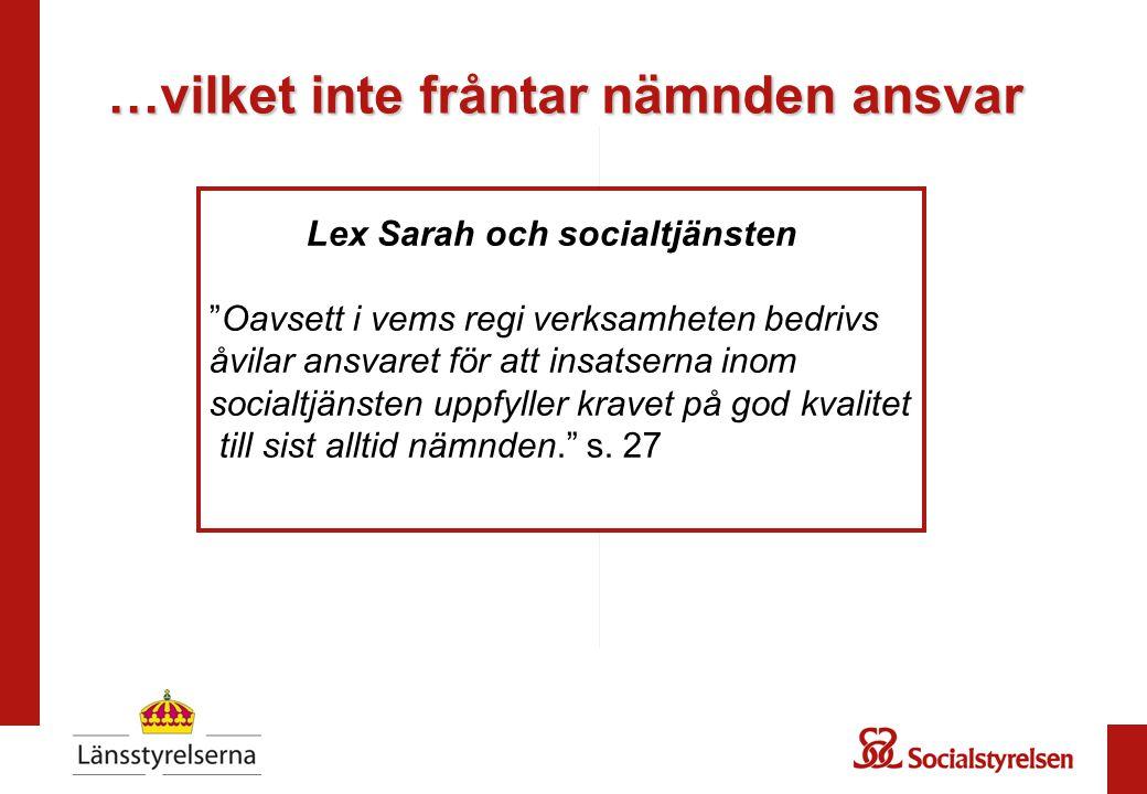 …vilket inte fråntar nämnden ansvar Lex Sarah och socialtjänsten Oavsett i vems regi verksamheten bedrivs åvilar ansvaret för att insatserna inom socialtjänsten uppfyller kravet på god kvalitet till sist alltid nämnden. s.