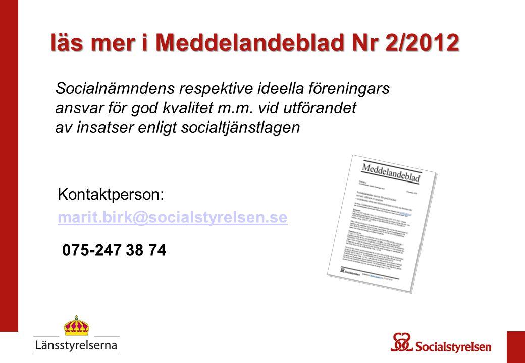 marit.birk@socialstyrelsen.se 075-247 38 74 läs mer i Meddelandeblad Nr 2/2012 Socialnämndens respektive ideella föreningars ansvar för god kvalitet m.m.