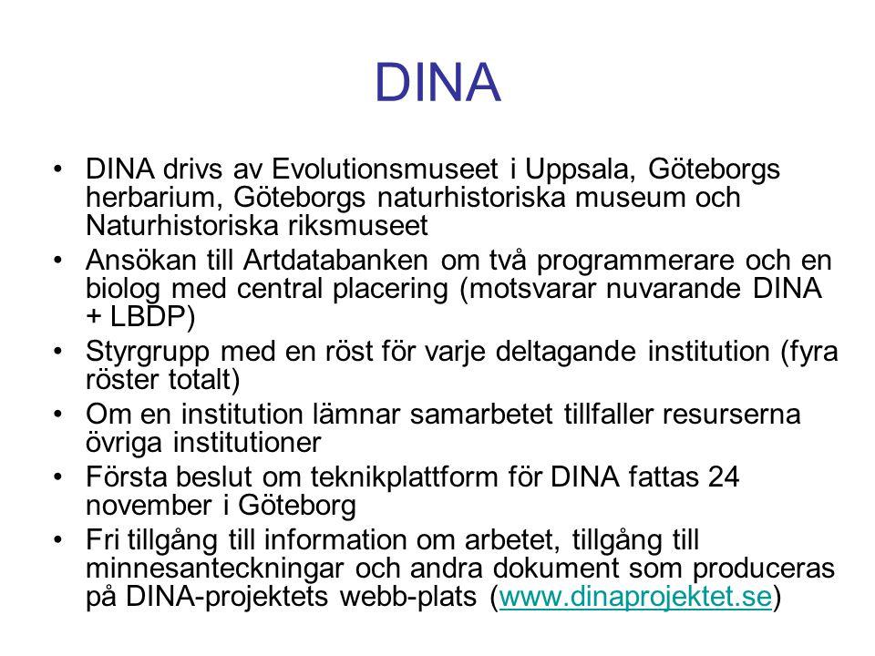 DINA •DINA drivs av Evolutionsmuseet i Uppsala, Göteborgs herbarium, Göteborgs naturhistoriska museum och Naturhistoriska riksmuseet •Ansökan till Art