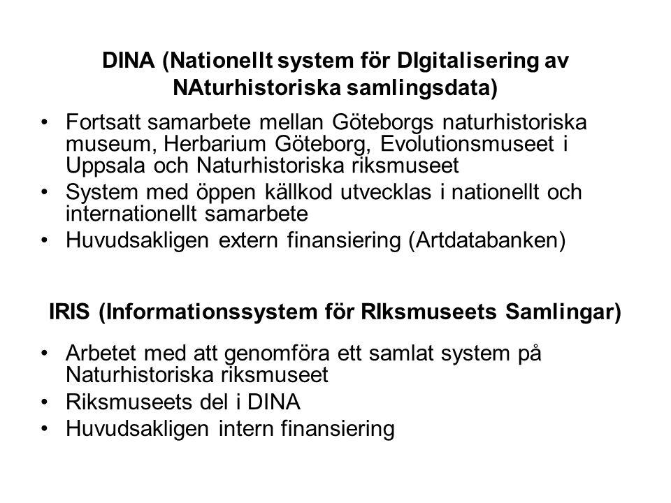 IRIS (Informationssystem för RIksmuseets Samlingar) •Arbetet med att genomföra ett samlat system på Naturhistoriska riksmuseet •Riksmuseets del i DINA