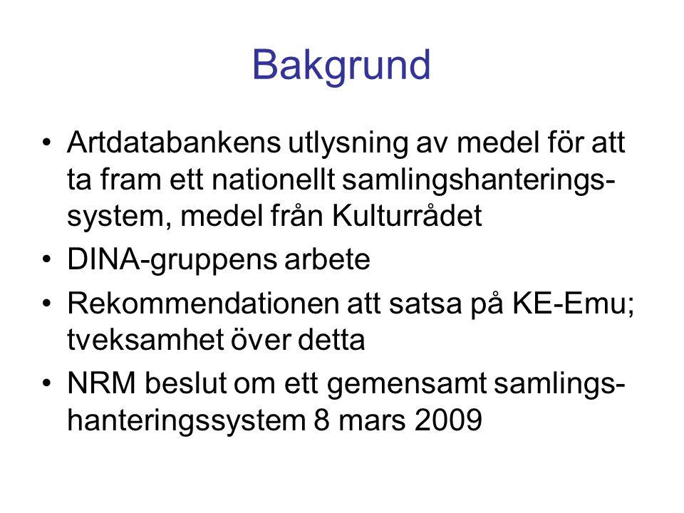 Bakgrund •Artdatabankens utlysning av medel för att ta fram ett nationellt samlingshanterings- system, medel från Kulturrådet •DINA-gruppens arbete •R