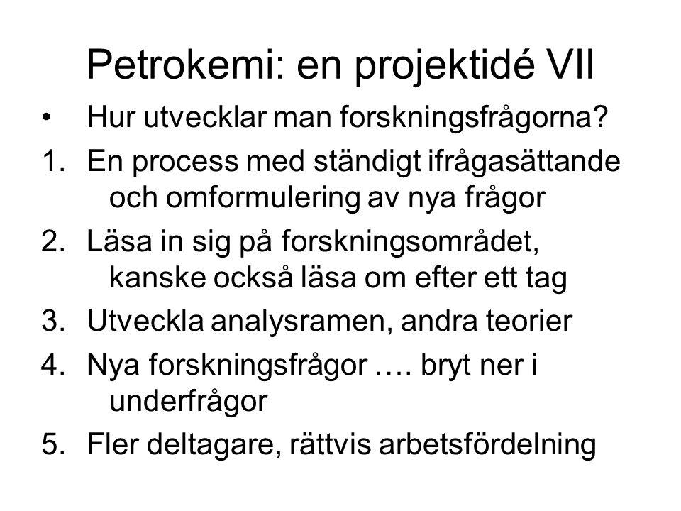 Petrokemi: en projektidé VII •Hur utvecklar man forskningsfrågorna.