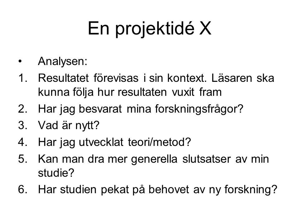 En projektidé X •Analysen: 1.Resultatet förevisas i sin kontext.