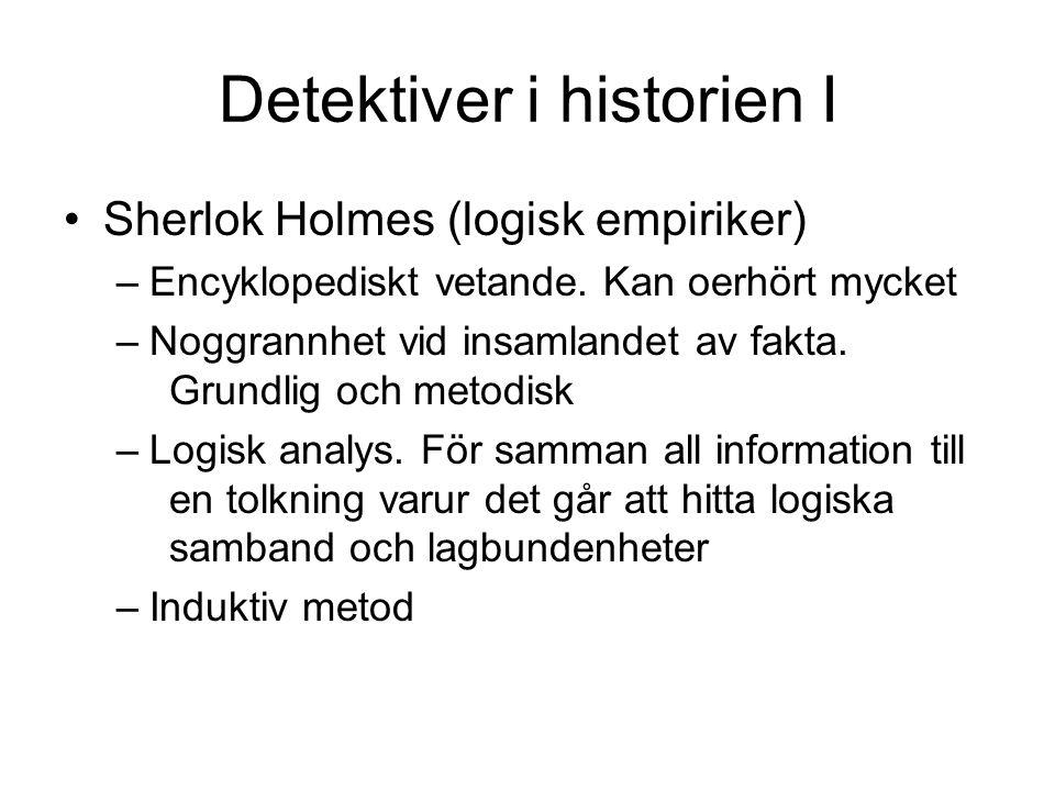 Detektiver i historien I •Sherlok Holmes (logisk empiriker) –Encyklopediskt vetande.