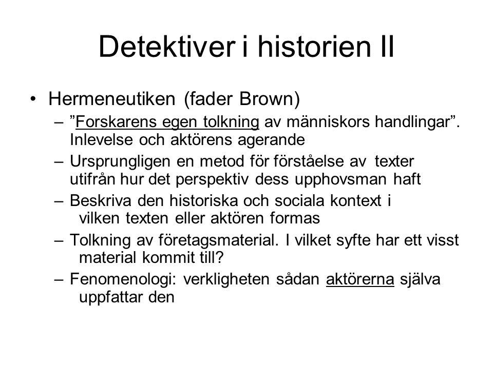 Detektiver i historien II •Hermeneutiken (fader Brown) – Forskarens egen tolkning av människors handlingar .