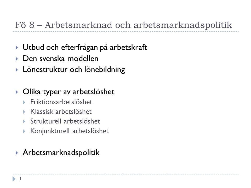 Fö 8 – Arbetsmarknad och arbetsmarknadspolitik  Utbud och efterfrågan på arbetskraft  Den svenska modellen  Lönestruktur och lönebildning  Olika t