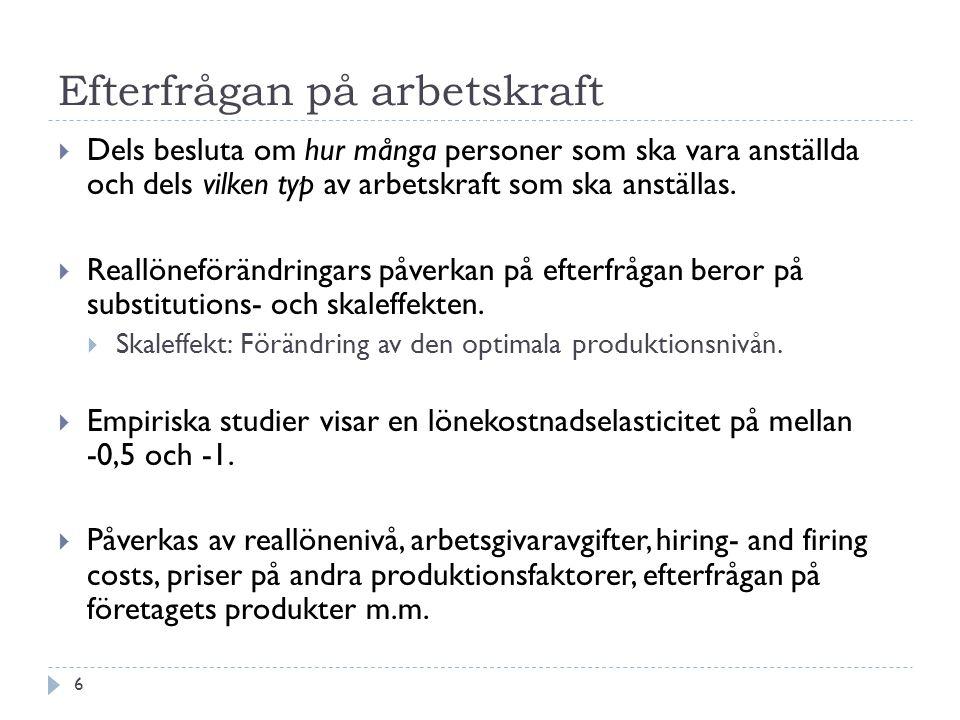 Efterfrågan på arbetskraft  Dels besluta om hur många personer som ska vara anställda och dels vilken typ av arbetskraft som ska anställas.  Reallön