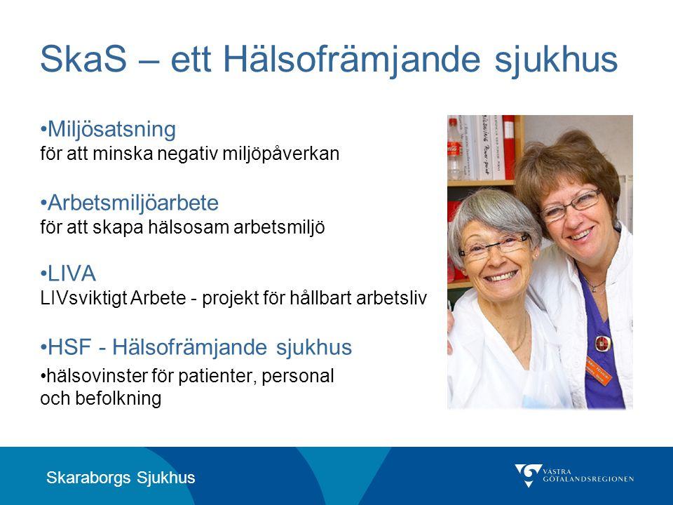 Skaraborgs Sjukhus SkaS – ett Hälsofrämjande sjukhus •Miljösatsning för att minska negativ miljöpåverkan •Arbetsmiljöarbete för att skapa hälsosam arb