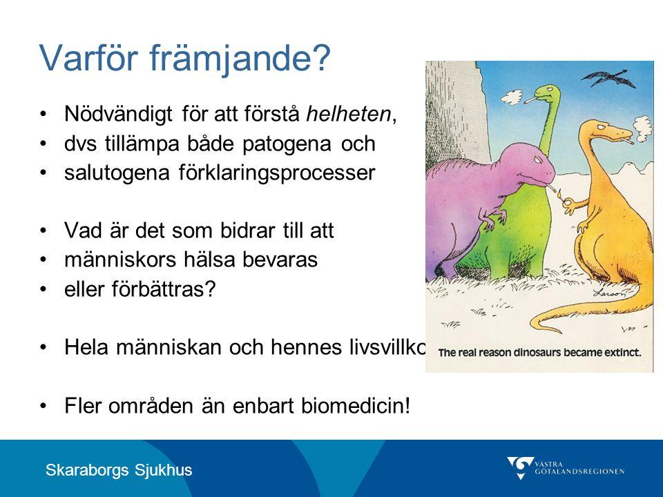 Skaraborgs Sjukhus Varför främjande? •Nödvändigt för att förstå helheten, •dvs tillämpa både patogena och •salutogena förklaringsprocesser •Vad är det