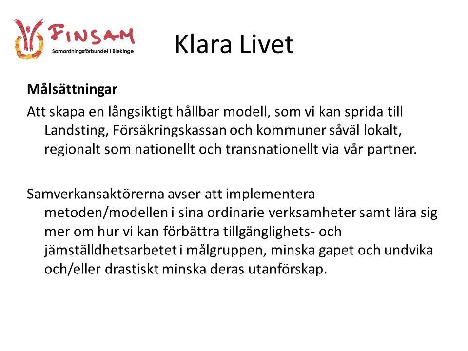 Klara Livet Målsättningar Att skapa en långsiktigt hållbar modell, som vi kan sprida till Landsting, Försäkringskassan och kommuner såväl lokalt, regionalt som nationellt och transnationellt via vår partner.