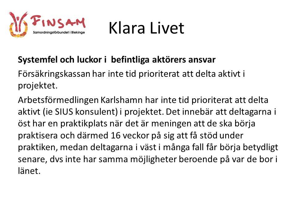 Klara Livet Systemfel och luckor i befintliga aktörers ansvar Försäkringskassan har inte tid prioriterat att delta aktivt i projektet.