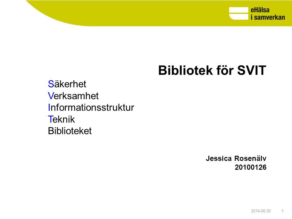 2014-06-301 Bibliotek för SVIT Säkerhet Verksamhet Informationsstruktur Teknik Biblioteket Jessica Rosenälv 20100126