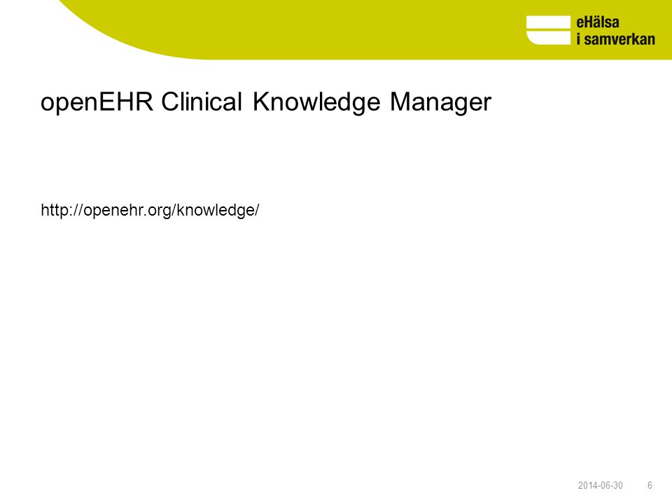 openEHR Clinical Knowledge Manager 62014-06-30 http://openehr.org/knowledge/