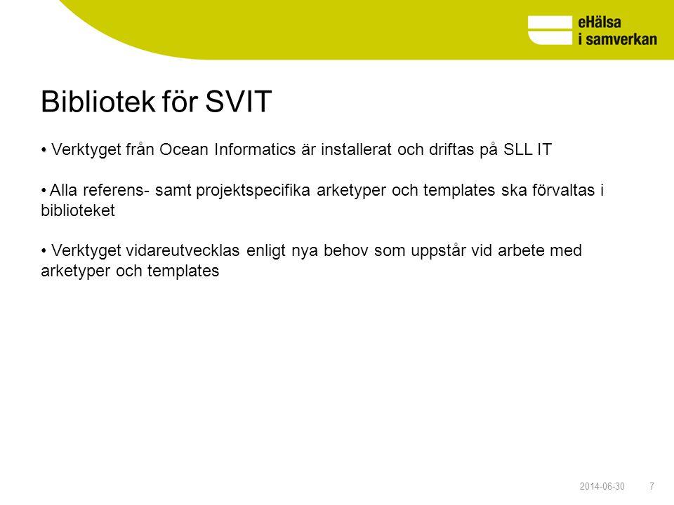 Bibliotek för SVIT 72014-06-30 • • Verktyget från Ocean Informatics är installerat och driftas på SLL IT • Alla referens- samt projektspecifika arkety