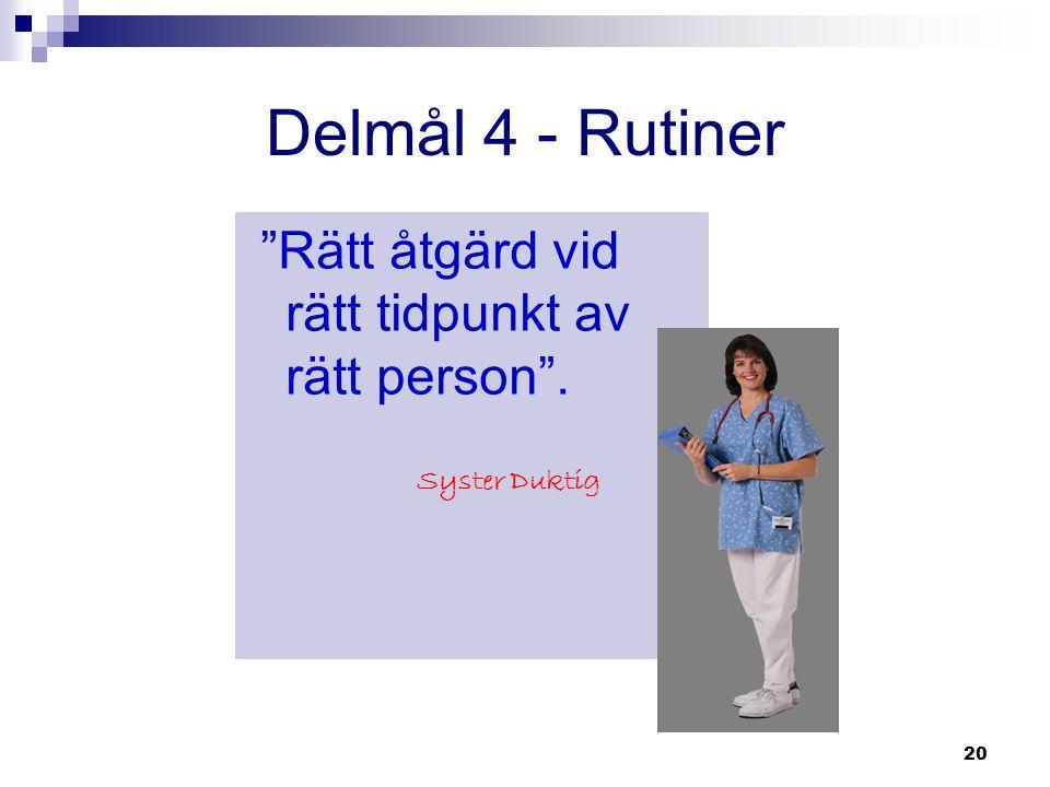 """20 Delmål 4 - Rutiner """"Rätt åtgärd vid rätt tidpunkt av rätt person"""". Syster Duktig"""