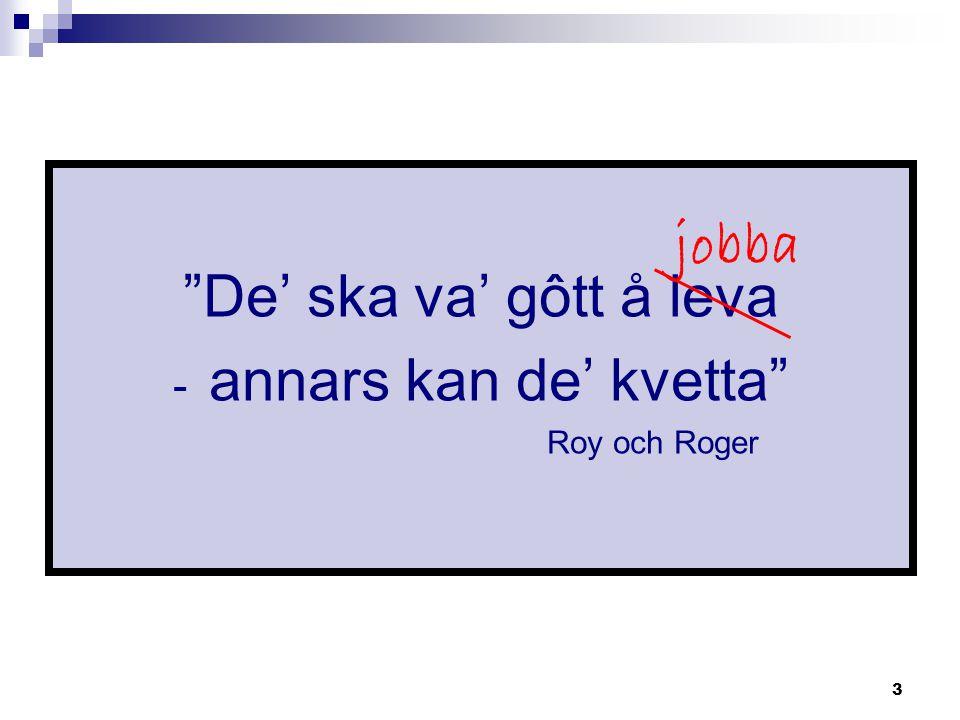 """3 """"De' ska va' gôtt å leva - annars kan de' kvetta"""" Roy och Roger jobba"""