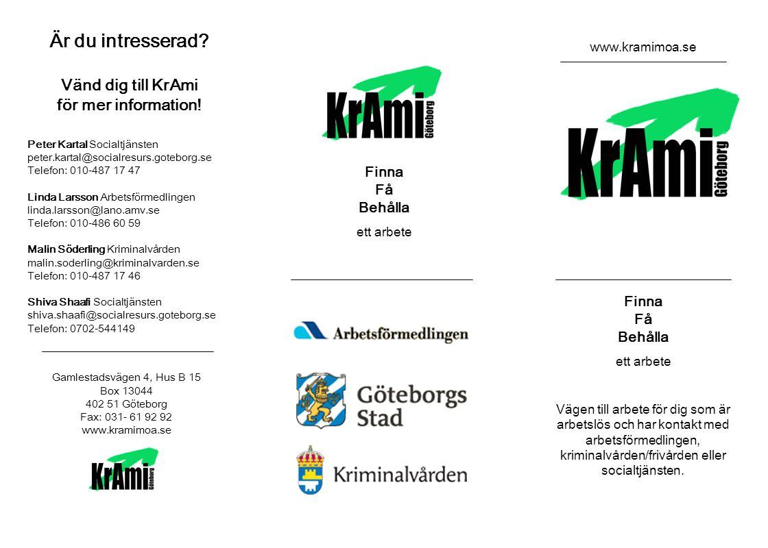 Är du intresserad.Vänd dig till KrAmi för mer information.
