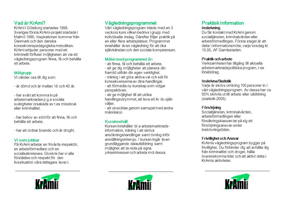 Vad är KrAmi.KrAmi i Göteborg startades 1998. Sveriges första KrAmi-projekt startade i Malmö 1980.